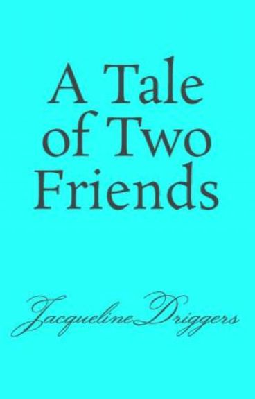 A Tale of Two Friends by JacquelineDriggers