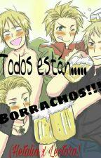 Todos Están Borrachos!!! [PAUSADA] (Hetalia x Reader) by AyumiLaYumi