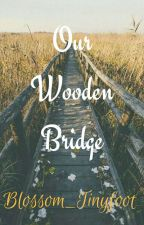 Our Wooden Bridge by Blossom_Tinyfoot
