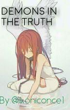 Demons In The Truth [EN EDICIÓN] by ikoniconce1