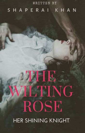 Wilting Rose- HER SHINING KNIGHT