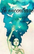 Te Encontraré (Terminada) by Valery77_Victoria