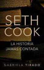 Seth Cook: La Historia Jamás Contada by G_aby_