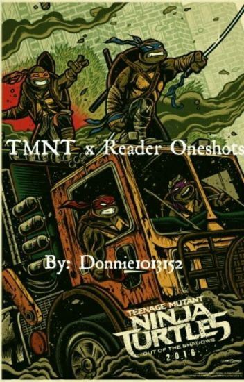 TMNT x Reader Oneshots [REQUESTS CLOSED D:]