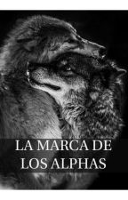 LA MARCA DE LOS ALPHAS by -SweetNutella-