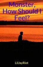 Monster, How Should I Feel? by LilJayRiot