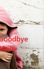 Goodbye Mom by 100DaysAheadOfUs