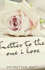 Letter To The One I Love by palmolive_gurl
