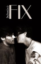 FIX (fan fiction w/Larry Stylinson) by TomlinsonLucie