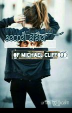 Secret Sister Of Michael Clifford 《C.T.H》✔️ by likashii