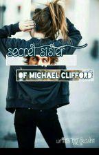 Secret Sister Of Michael Clifford 《C.T.H》✔️ by likashii