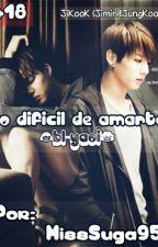 Lo difícil de amarte... (JIKOOK)  by MissSuga95