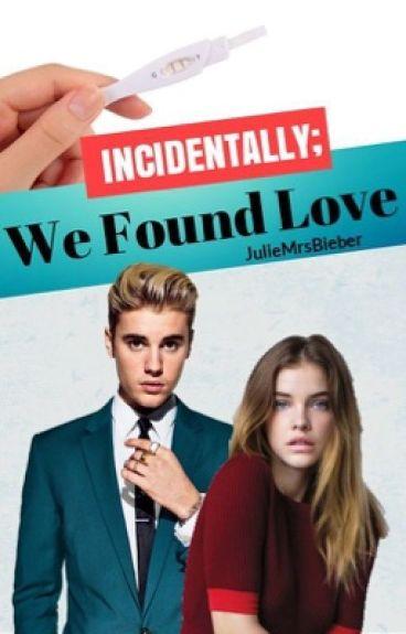 INCIDENTALLY; We Found Love