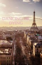 Dancing or dying by louisianna03