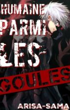Humaine parmi les Goules - Fanfiction Tokyo Ghoul  by Arisa-Sama