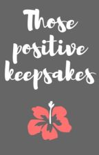 Those Positive Keepsakes by ProjectSuicidal