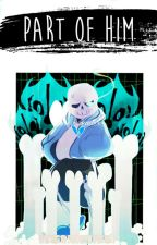 Undertale - Sans x Reader - Part Of Him || EDITING by shuupy