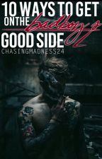 10 Ways To Get On The Bad Boy's Good Side {Completed} by ChasingMadness24