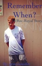 Remember When? (Roc-Royal Story) by ilyBabyGirl
