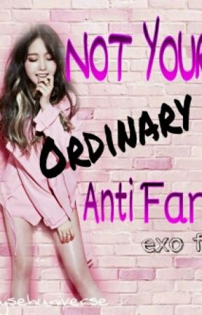 Not Your Ordinary Anti Fan [EXO FF] by onlysehunns
