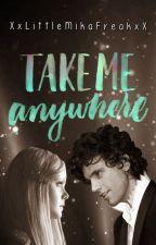 Take Me Anywhere (♥ Fanfic Mika ♥) by XxLittleMikaFreakxX