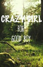 Crazy Girl And Good Boy (ON EDITING) by christilia17