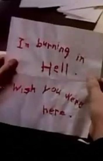I'm burning in hell, wish you were here  - Bingo Starr - Wattpad