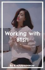 Working with BTS?! - A BTS Fanfic by KaciukasMeow
