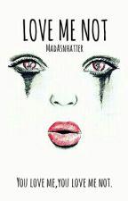 Love Me Not by MisHATventures