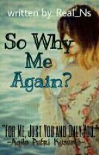 So Why Me Again? by Real_Ns