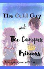 The Cold Guy Met The Campus Princess by ManleeDerp_luv