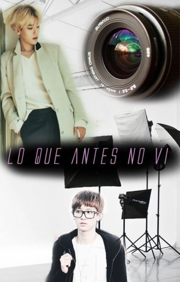 Lo que antes no vi (Chanbaek/Baekyeol)