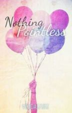Nothing Pointless by yendaisuki