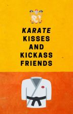 Karate, Kisses and Kick-Ass Friends by TheTarrynator