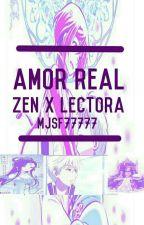 Amor real (Zen x lectora) {EDITANDO} by mjsf77777