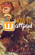 how to WATTPAD by spoodlum