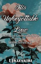 HOP Series: His Unforgettable Love (First Half) by Roxas_KingdomHearts
