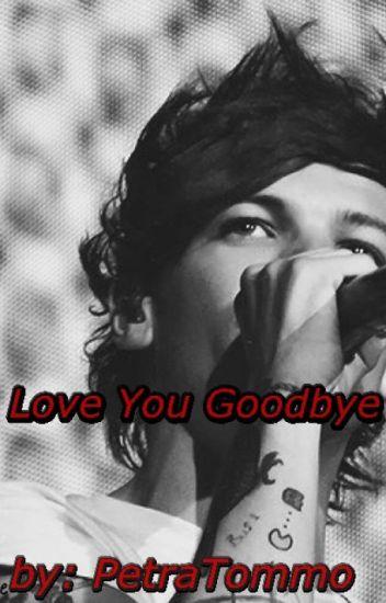 Love You Goodbye [Louis Tomlinson Fanfiction/HUN]