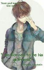 I am forced to be his Girlfriend by Kirigaya_Kazuto101