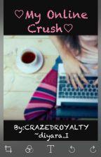 ♡My Online Crush♡ by CrazedRoyalty