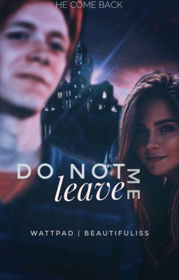 Do not leave me † Fred Weasley°^ [BEFEJEZETT]