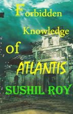 Forbidden Knowledge of ATLANTIS by Roy_Starlinston