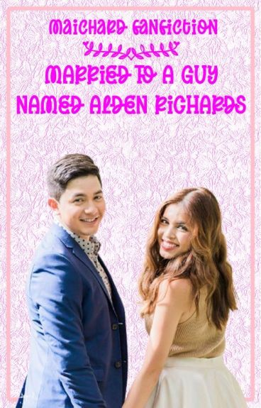 Married To A Guy Named Alden Richards (Completed)