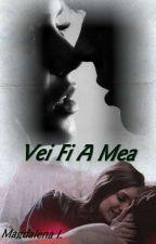 Vei Fi A Mea by Magda199322