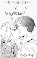 [ĐM/BL][Junseob] Vì Anh Yêu Em! (Ngốc À, Anh Sẽ Chờ - P2) by TiepHacB6