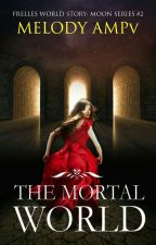 The Mortal World (Philearicasya Buku Satu) by MelodyAMPv