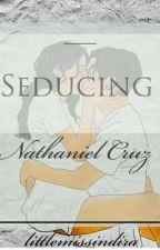 Seducing Nathaniel Cruz (Completed) by littlemissindira
