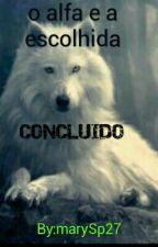 O alfa e a escolhida{CONCLUIDO} by marySp27