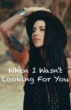 When I Wasn't Looking For You by Camddy