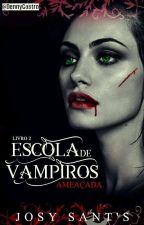 Escola de Vampiros - Ameaçada by Josy_Clarcke